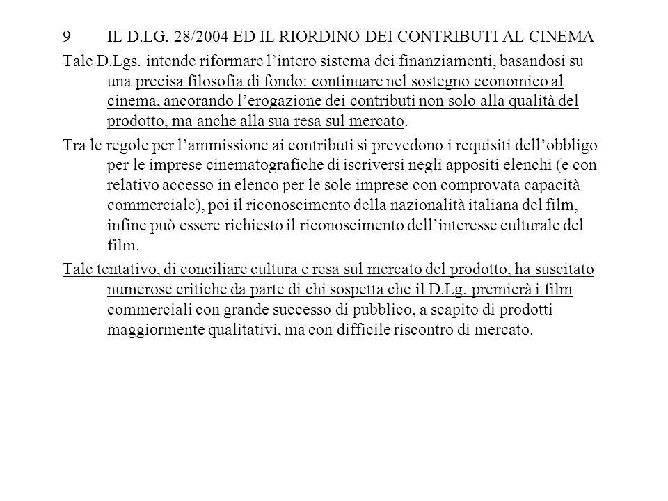 9IL D.LG. 28/2004 ED IL RIORDINO DEI CONTRIBUTI AL CINEMA Tale D.Lgs. intende riformare lintero sistema dei finanziamenti, basandosi su una precisa fi