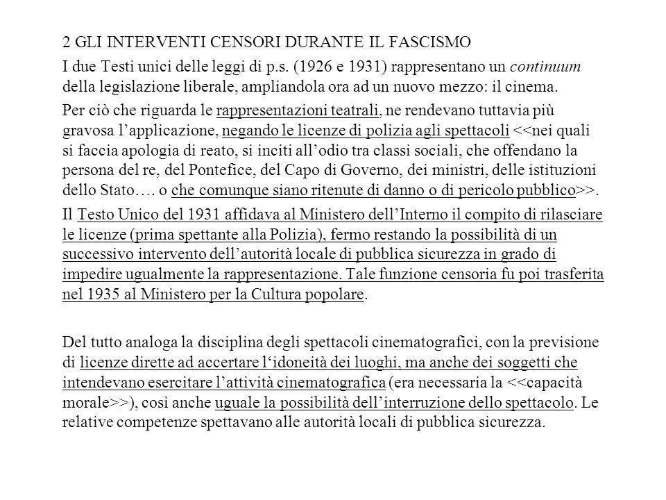 2 GLI INTERVENTI CENSORI DURANTE IL FASCISMO I due Testi unici delle leggi di p.s. (1926 e 1931) rappresentano un continuum della legislazione liberal