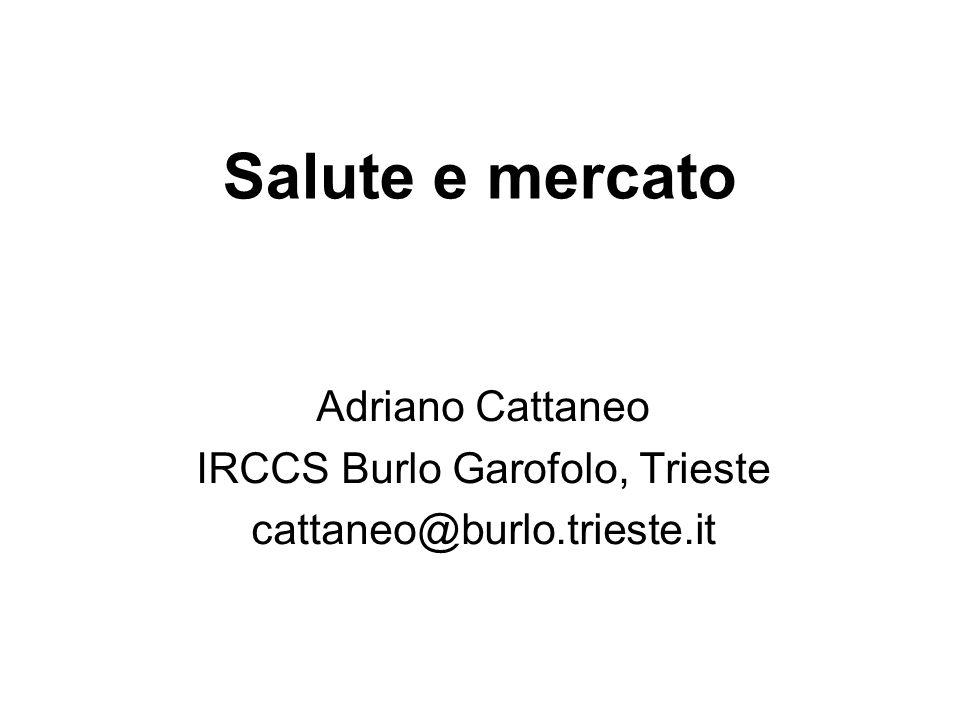 Salute e mercato Adriano Cattaneo IRCCS Burlo Garofolo, Trieste cattaneo@burlo.trieste.it