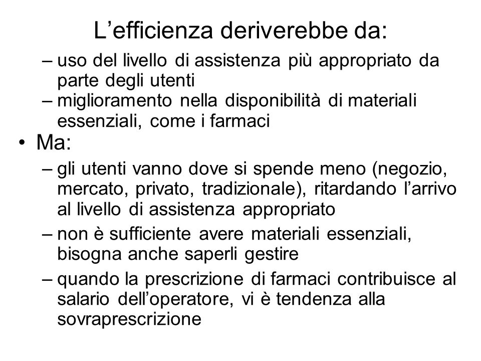 Lefficienza deriverebbe da: –uso del livello di assistenza più appropriato da parte degli utenti –miglioramento nella disponibilità di materiali essen