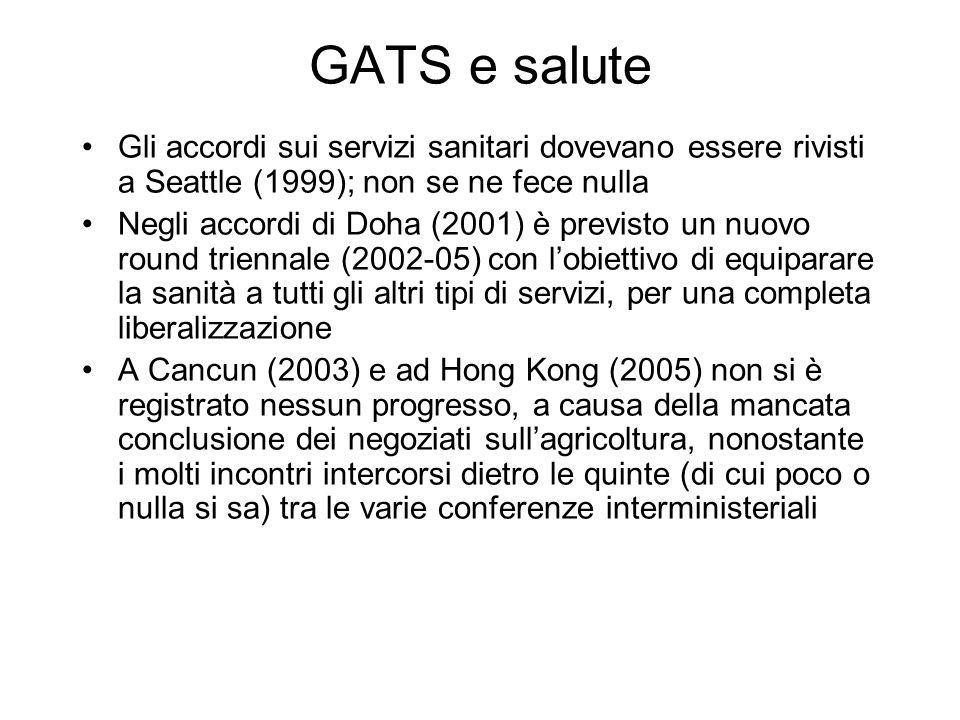 GATS e salute Gli accordi sui servizi sanitari dovevano essere rivisti a Seattle (1999); non se ne fece nulla Negli accordi di Doha (2001) è previsto