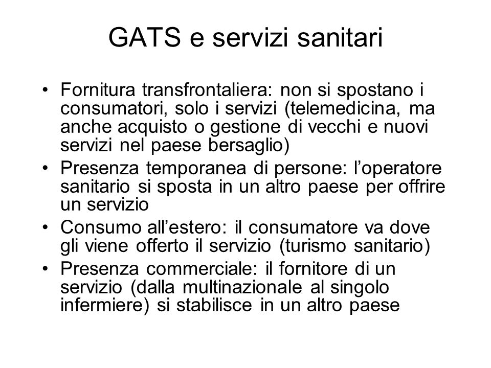 GATS e servizi sanitari Fornitura transfrontaliera: non si spostano i consumatori, solo i servizi (telemedicina, ma anche acquisto o gestione di vecch