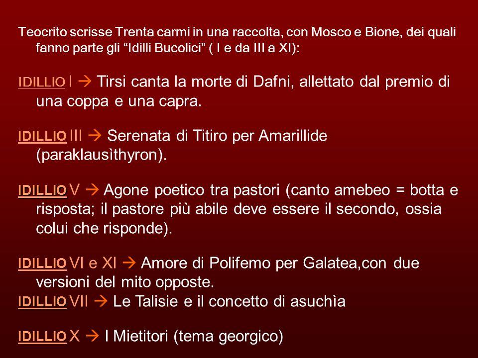 Teocrito scrisse Trenta carmi in una raccolta, con Mosco e Bione, dei quali fanno parte gli Idilli Bucolici ( I e da III a XI): IDILLIO I Tirsi canta