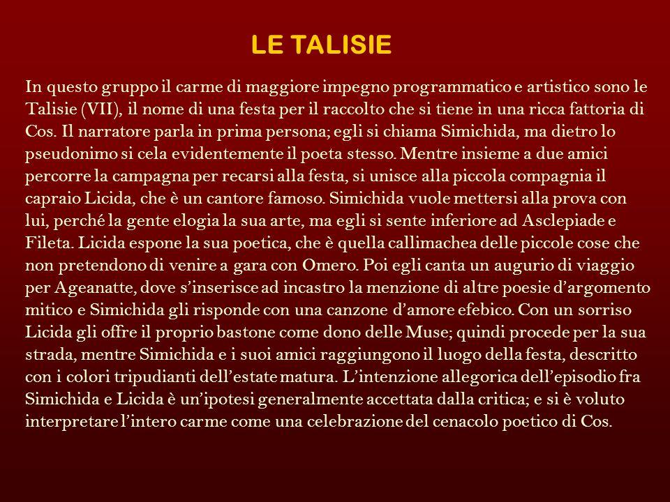 LE TALISIE In questo gruppo il carme di maggiore impegno programmatico e artistico sono le Talisie (VII), il nome di una festa per il raccolto che si