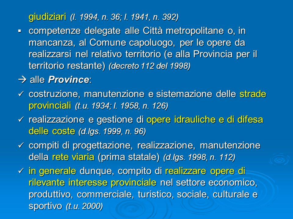 giudiziari (l. 1994, n. 36; l. 1941, n. 392) competenze delegate alle Città metropolitane o, in mancanza, al Comune capoluogo, per le opere da realizz
