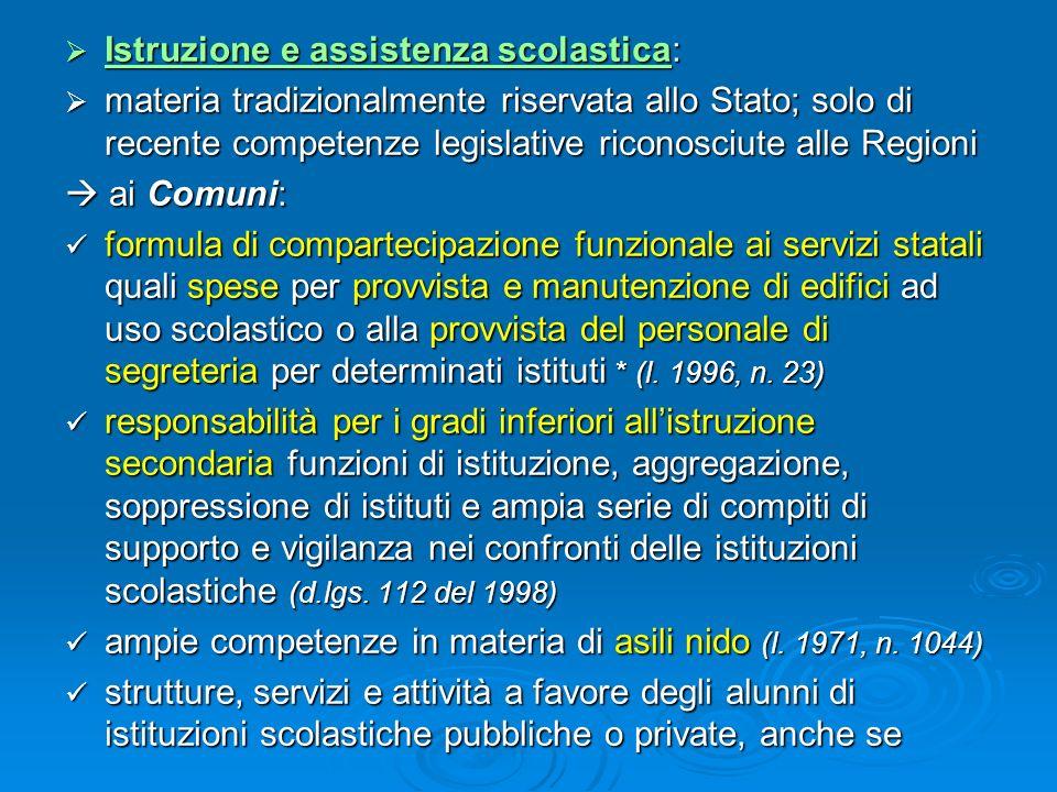 Istruzione e assistenza scolastica: Istruzione e assistenza scolastica: materia tradizionalmente riservata allo Stato; solo di recente competenze legi