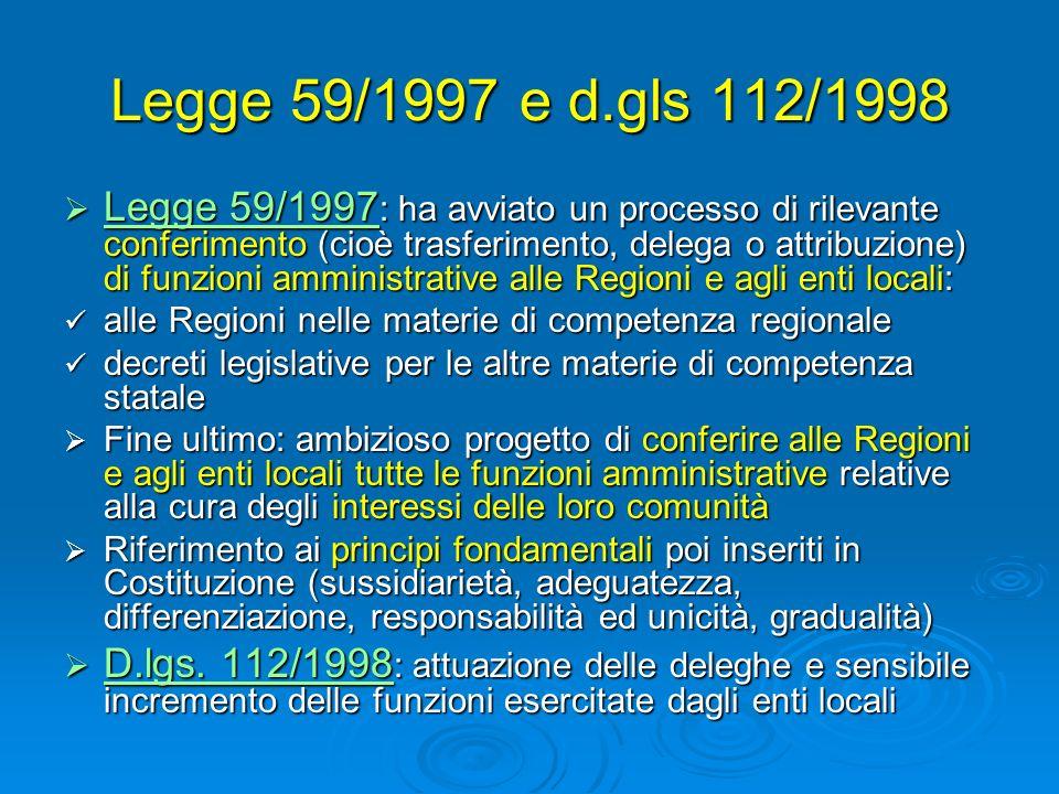 Legge 59/1997 e d.gls 112/1998 Legge 59/1997 : ha avviato un processo di rilevante conferimento (cioè trasferimento, delega o attribuzione) di funzion