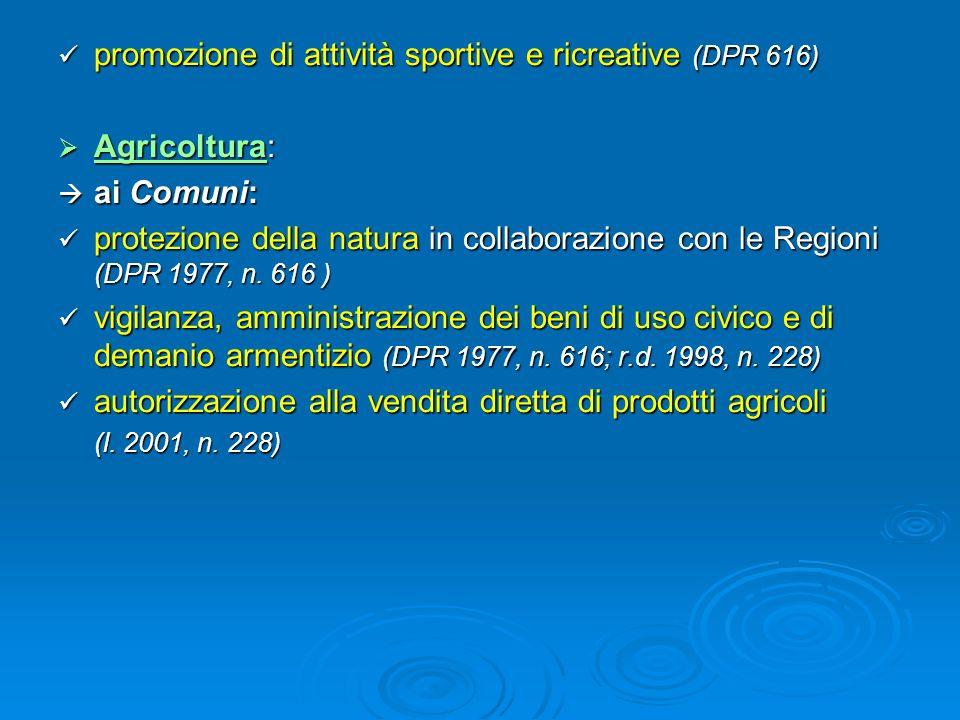 promozione di attività sportive e ricreative (DPR 616) promozione di attività sportive e ricreative (DPR 616) Agricoltura: Agricoltura: ai Comuni: ai