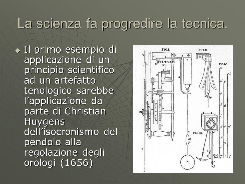 La scienza fa progredire la tecnica. Il primo esempio di applicazione di un principio scientifico ad un artefatto tenologico sarebbe lapplicazione da