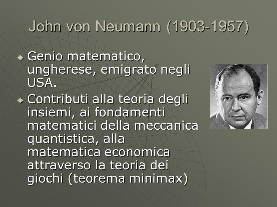 John von Neumann (1903-1957) Genio matematico, ungherese, emigrato negli USA. Genio matematico, ungherese, emigrato negli USA. Contributi alla teoria