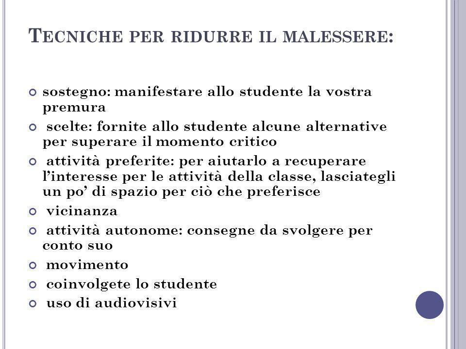 T ECNICHE PER RIDURRE IL MALESSERE : sostegno: manifestare allo studente la vostra premura scelte: fornite allo studente alcune alternative per supera