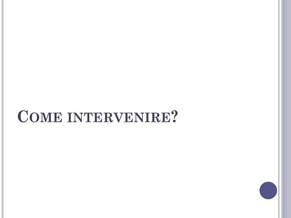C OME INTERVENIRE ?