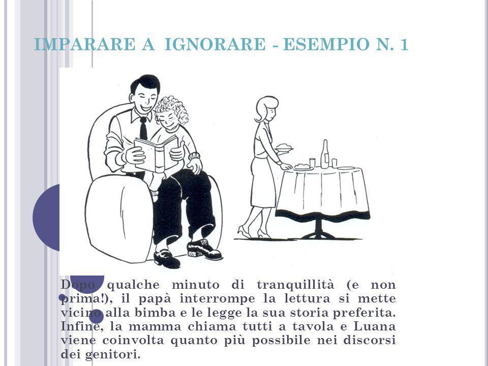 IMPARARE A IGNORARE - ESEMPIO N. 1 Dopo qualche minuto di tranquillità (e non prima!), il papà interrompe la lettura si mette vicino alla bimba e le l