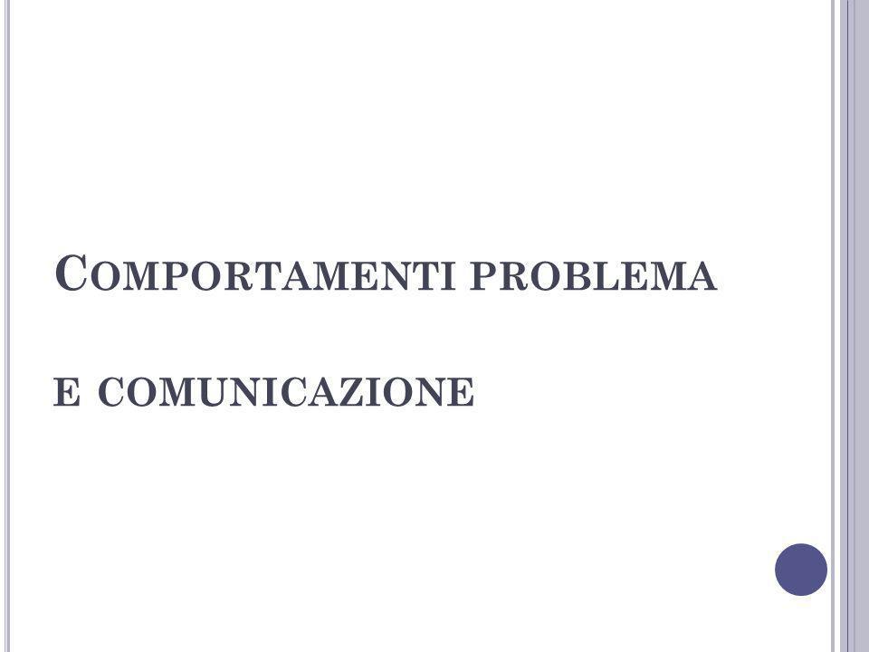 C OMPORTAMENTI PROBLEMA E COMUNICAZIONE