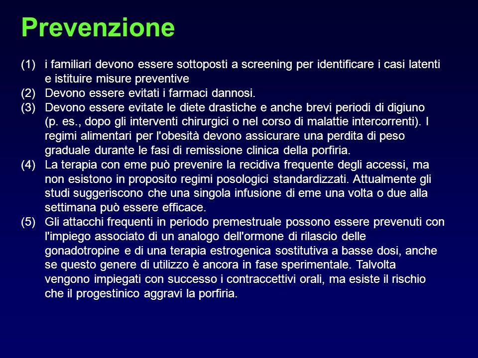 Prevenzione (1)i familiari devono essere sottoposti a screening per identificare i casi latenti e istituire misure preventive (2)Devono essere evitati