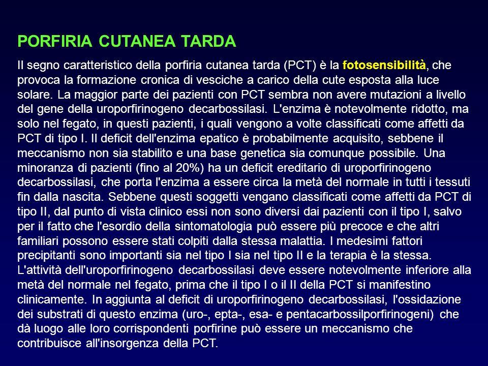 PORFIRIA CUTANEA TARDA Il segno caratteristico della porfiria cutanea tarda (PCT) è la fotosensibilità, che provoca la formazione cronica di vesciche