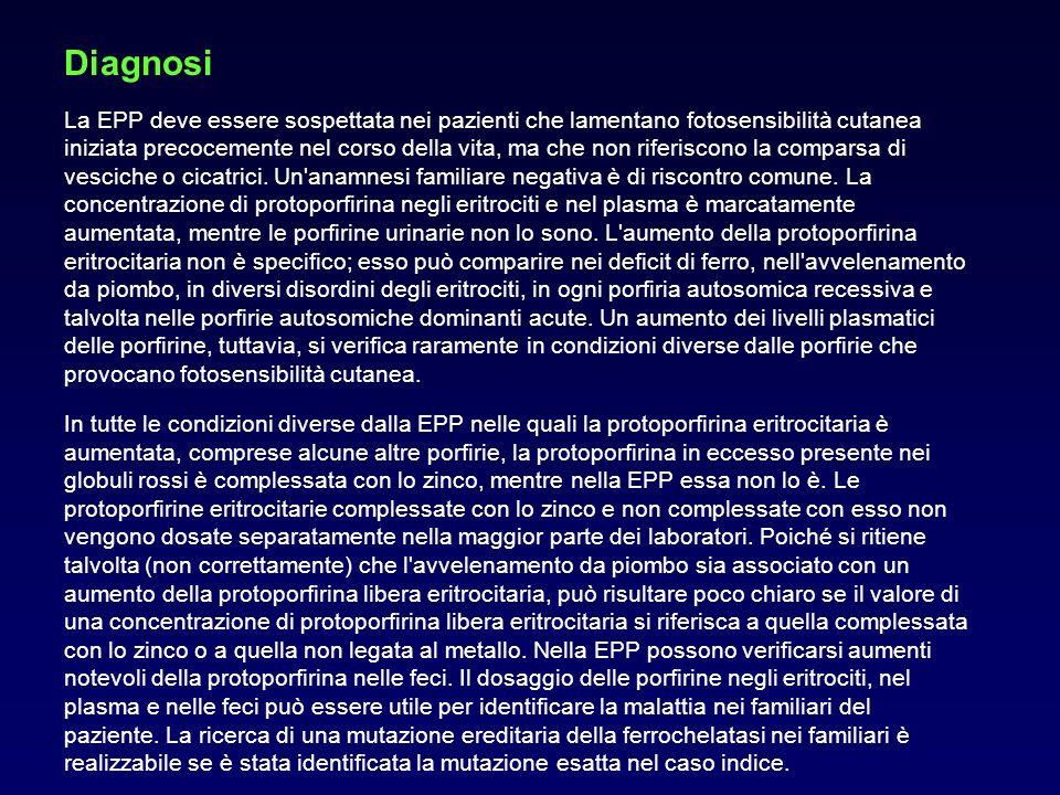 Diagnosi La EPP deve essere sospettata nei pazienti che lamentano fotosensibilità cutanea iniziata precocemente nel corso della vita, ma che non rifer