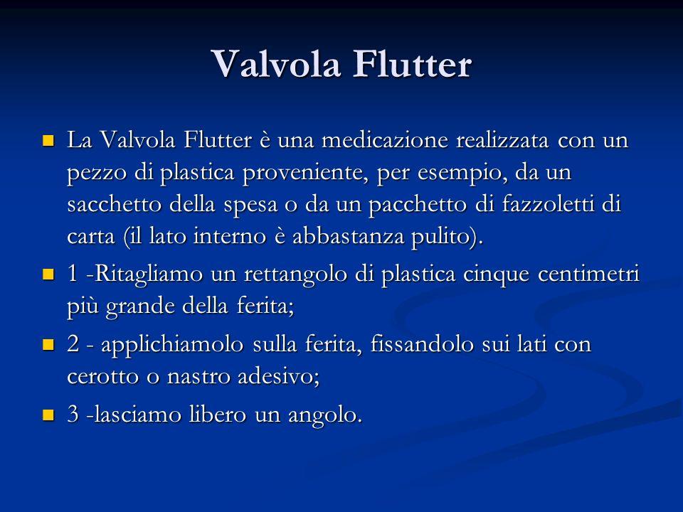 Valvola Flutter La Valvola Flutter è una medicazione realizzata con un pezzo di plastica proveniente, per esempio, da un sacchetto della spesa o da un