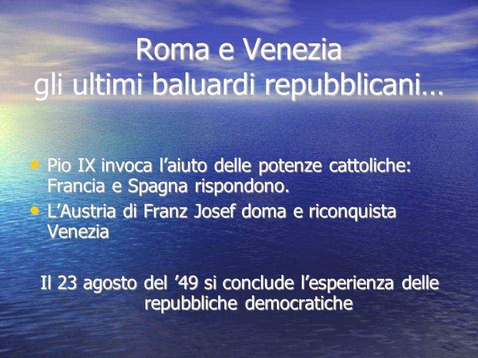Roma e Venezia gli ultimi baluardi repubblicani… Pio IX invoca laiuto delle potenze cattoliche: Francia e Spagna rispondono. Pio IX invoca laiuto dell