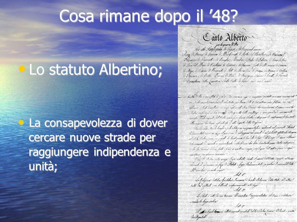 Cosa rimane dopo il 48? Lo statuto Albertino; Lo statuto Albertino; La consapevolezza di dover La consapevolezza di dover cercare nuove strade per cer