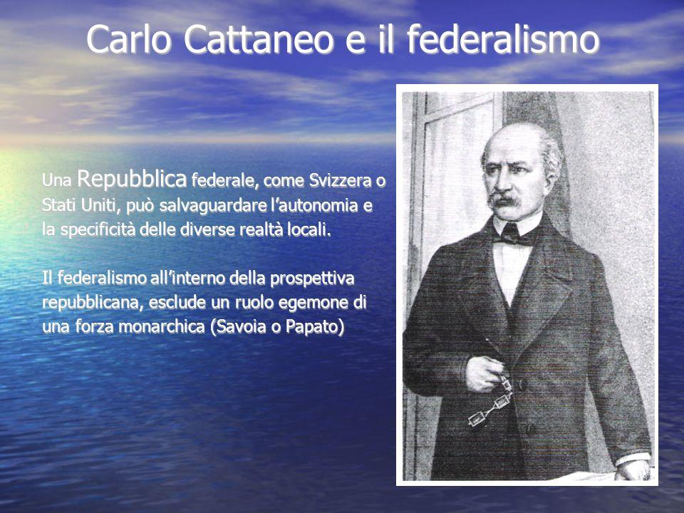 Carlo Cattaneo e il federalismo Una Repubblica federale, come Svizzera o Stati Uniti, può salvaguardare lautonomia e la specificità delle diverse real