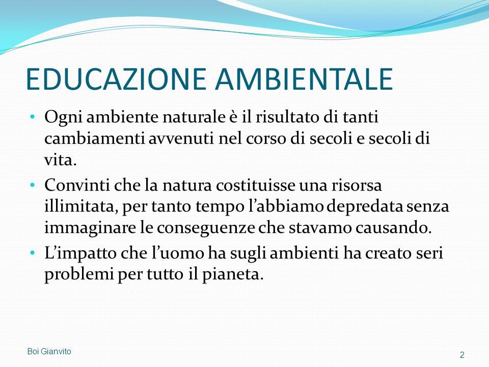 EDUCAZIONE AMBIENTALE Ogni ambiente naturale è il risultato di tanti cambiamenti avvenuti nel corso di secoli e secoli di vita. Convinti che la natura