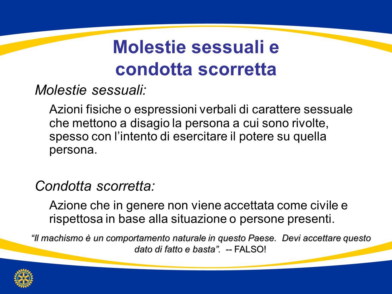 Molestie sessuali e condotta scorretta Molestie sessuali: Azioni fisiche o espressioni verbali di carattere sessuale che mettono a disagio la persona