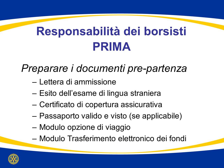 Responsabilità dei borsisti PRIMA Preparare i documenti pre-partenza –Lettera di ammissione –Esito dellesame di lingua straniera –Certificato di coper