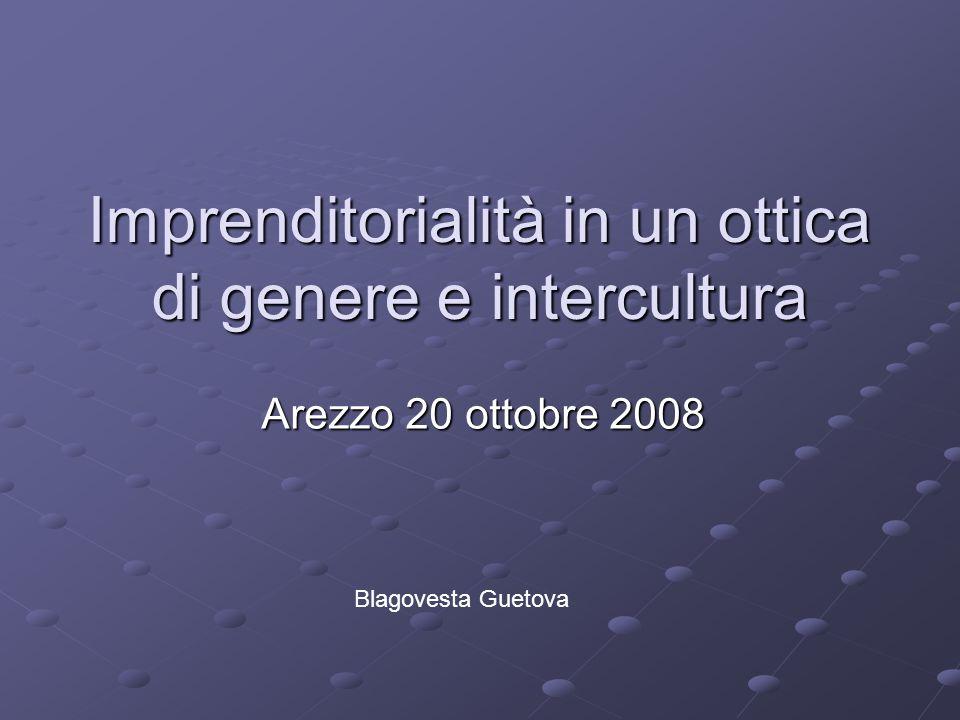 Imprenditorialità in un ottica di genere e intercultura Arezzo 20 ottobre 2008 Blagovesta Guetova