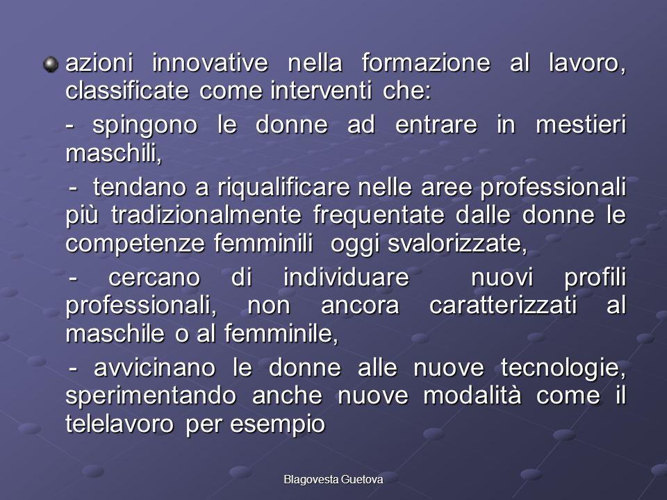 Blagovesta Guetova azioni innovative nella formazione al lavoro, classificate come interventi che: - spingono le donne ad entrare in mestieri maschili