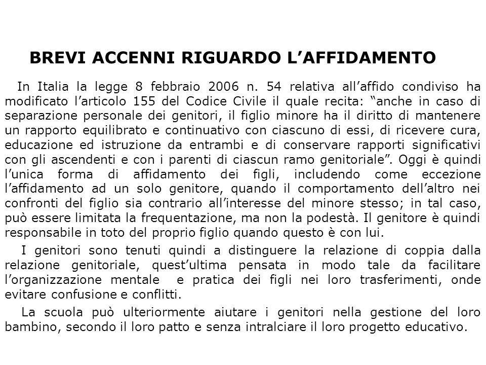 BREVI ACCENNI RIGUARDO LAFFIDAMENTO In Italia la legge 8 febbraio 2006 n. 54 relativa allaffido condiviso ha modificato larticolo 155 del Codice Civil