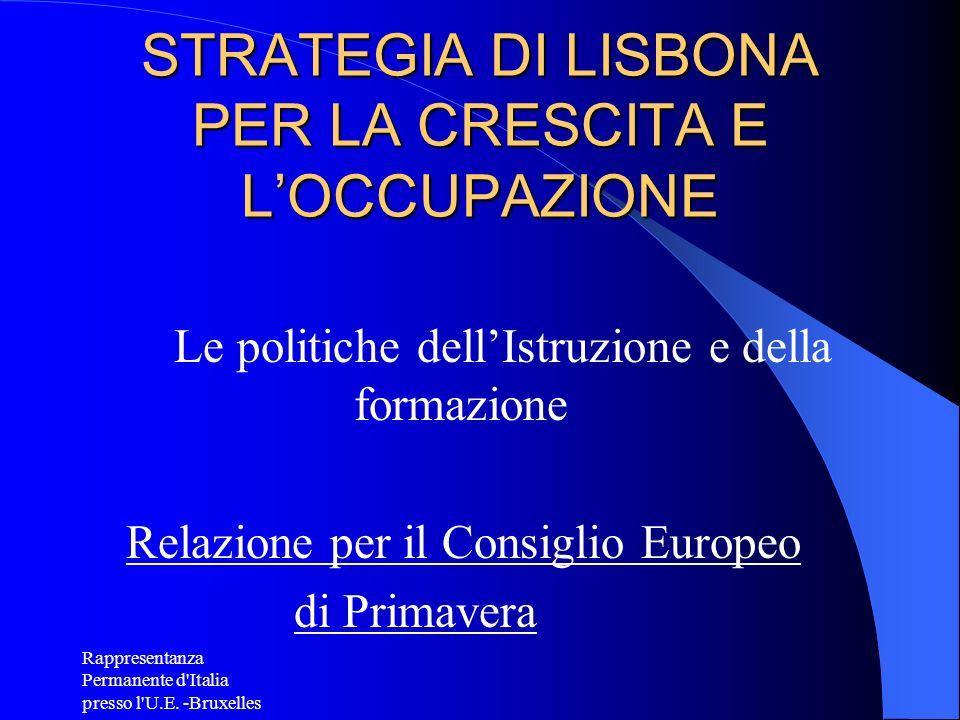Rappresentanza Permanente d'Italia presso l'U.E. -Bruxelles STRATEGIA DI LISBONA PER LA CRESCITA E LOCCUPAZIONE Le politiche dellIstruzione e della fo