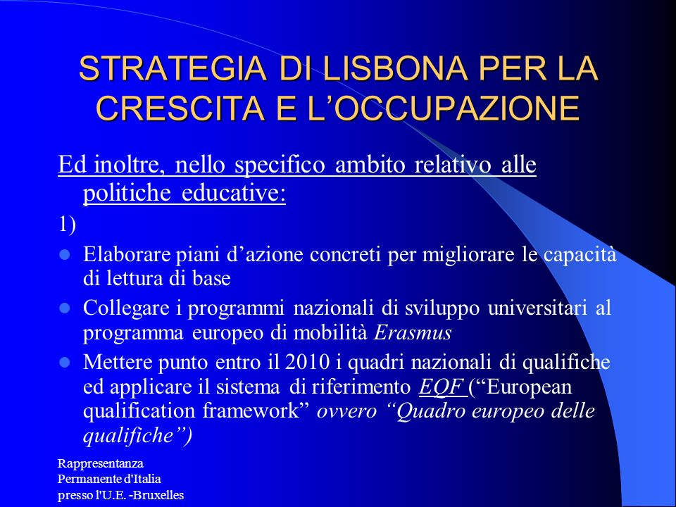 Rappresentanza Permanente d'Italia presso l'U.E. -Bruxelles STRATEGIA DI LISBONA PER LA CRESCITA E LOCCUPAZIONE Ed inoltre, nello specifico ambito rel