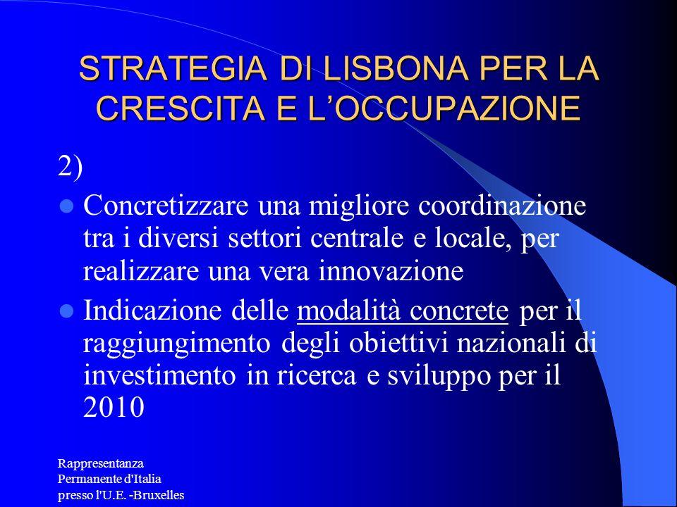 Rappresentanza Permanente d'Italia presso l'U.E. -Bruxelles STRATEGIA DI LISBONA PER LA CRESCITA E LOCCUPAZIONE 2) Concretizzare una migliore coordina