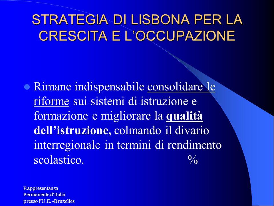 Rappresentanza Permanente d'Italia presso l'U.E. -Bruxelles STRATEGIA DI LISBONA PER LA CRESCITA E LOCCUPAZIONE Rimane indispensabile consolidare le r
