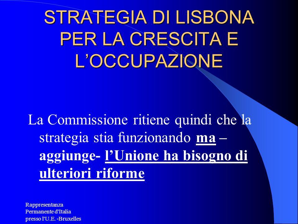 Rappresentanza Permanente d'Italia presso l'U.E. -Bruxelles STRATEGIA DI LISBONA PER LA CRESCITA E LOCCUPAZIONE La Commissione ritiene quindi che la s
