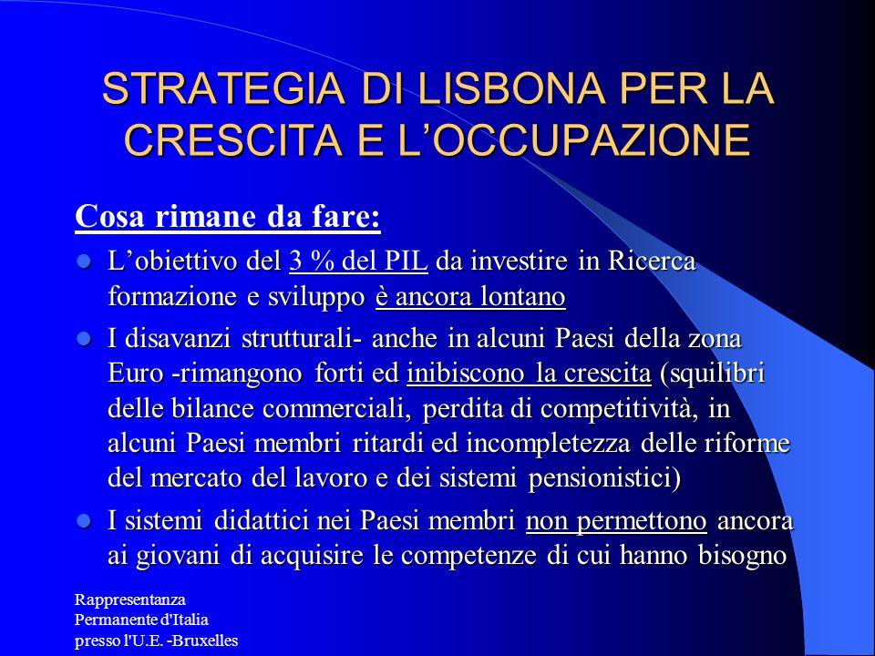 Rappresentanza Permanente d'Italia presso l'U.E. -Bruxelles STRATEGIA DI LISBONA PER LA CRESCITA E LOCCUPAZIONE Cosa rimane da fare: Lobiettivo del da