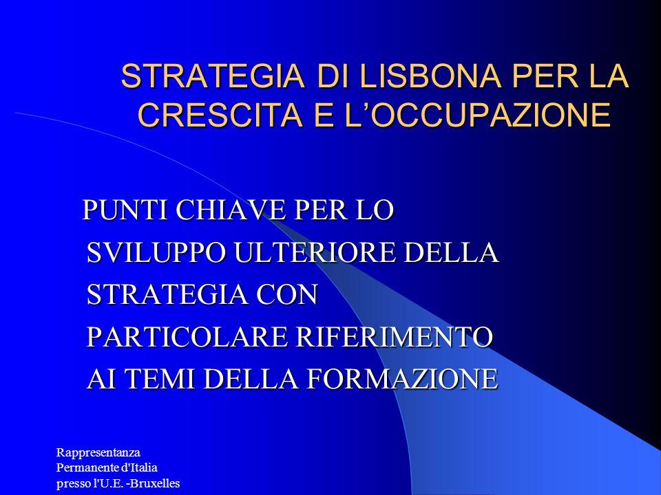 Rappresentanza Permanente d'Italia presso l'U.E. -Bruxelles STRATEGIA DI LISBONA PER LA CRESCITA E LOCCUPAZIONE PUNTI CHIAVE PER LO SVILUPPO ULTERIORE