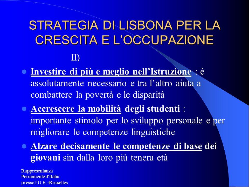 Rappresentanza Permanente d'Italia presso l'U.E. -Bruxelles STRATEGIA DI LISBONA PER LA CRESCITA E LOCCUPAZIONE II) Investire di più e meglio nellIstr