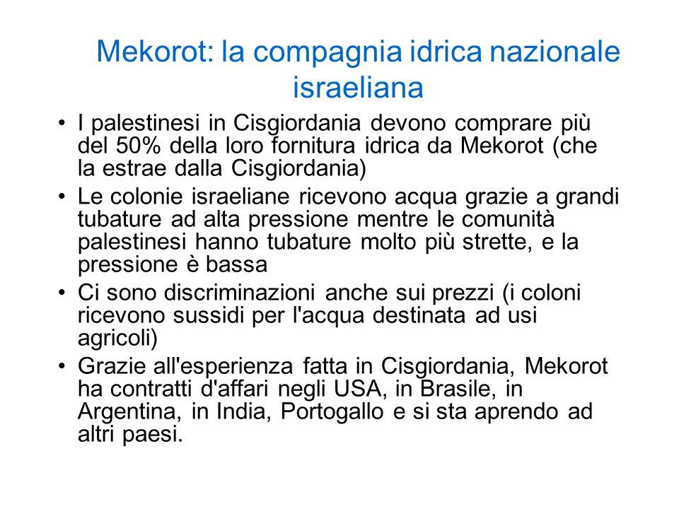 Mekorot: la compagnia idrica nazionale israeliana I palestinesi in Cisgiordania devono comprare più del 50% della loro fornitura idrica da Mekorot (ch