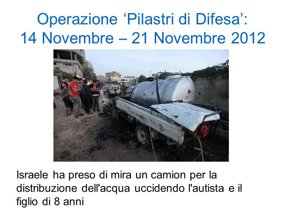 Operazione Pilastri di Difesa: 14 Novembre – 21 Novembre 2012 Israele ha preso di mira un camion per la distribuzione dell'acqua uccidendo l'autista e