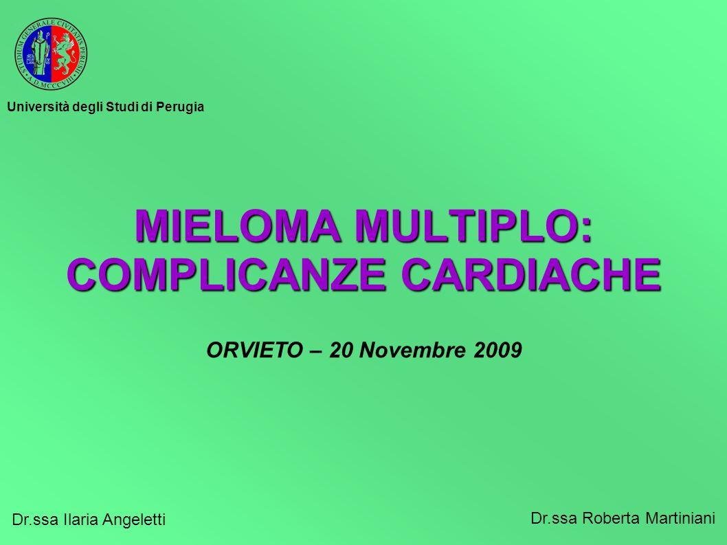 MIELOMA MULTIPLO: COMPLICANZE CARDIACHE Dr.ssa Ilaria Angeletti Dr.ssa Roberta Martiniani ORVIETO – 20 Novembre 2009 Università degli Studi di Perugia