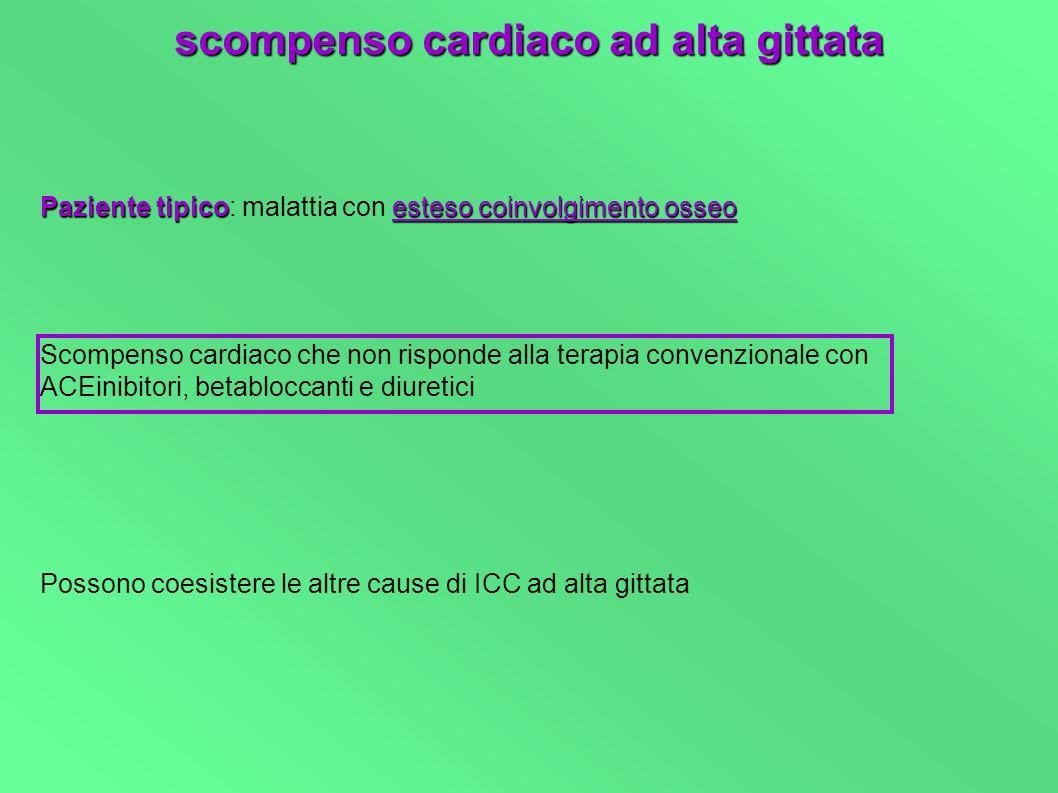 Paziente tipicoesteso coinvolgimento osseo Paziente tipico: malattia con esteso coinvolgimento osseo Scompenso cardiaco che non risponde alla terapia