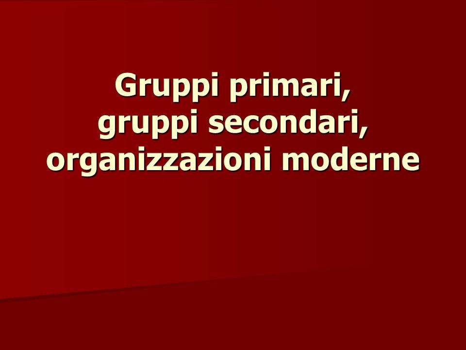 Gruppi primari, gruppi secondari, organizzazioni moderne