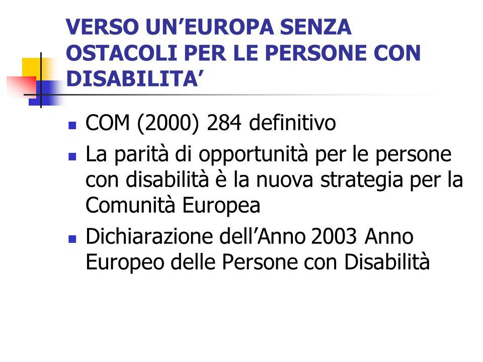 VERSO UNEUROPA SENZA OSTACOLI PER LE PERSONE CON DISABILITA COM (2000) 284 definitivo La parità di opportunità per le persone con disabilità è la nuov