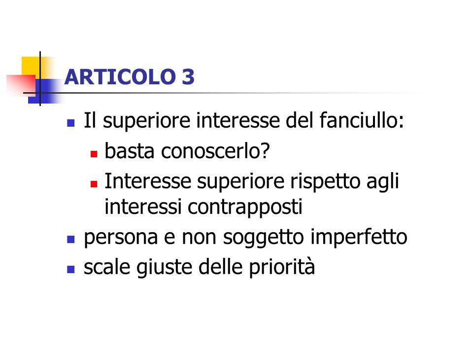 ARTICOLO 3 Il superiore interesse del fanciullo: basta conoscerlo? Interesse superiore rispetto agli interessi contrapposti persona e non soggetto imp