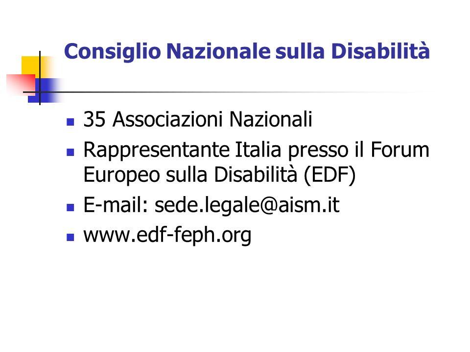 Consiglio Nazionale sulla Disabilità 35 Associazioni Nazionali Rappresentante Italia presso il Forum Europeo sulla Disabilità (EDF) E-mail: sede.legal