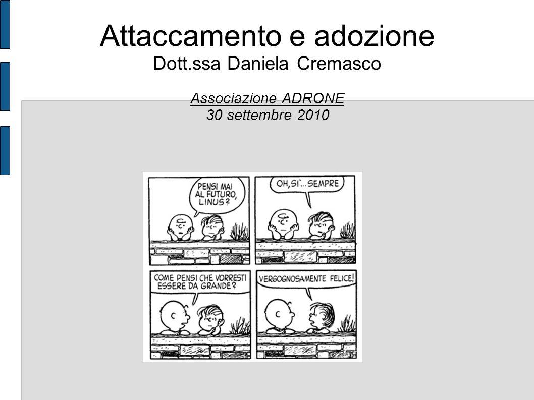 Attaccamento e adozione Dott.ssa Daniela Cremasco Associazione ADRONE 30 settembre 2010
