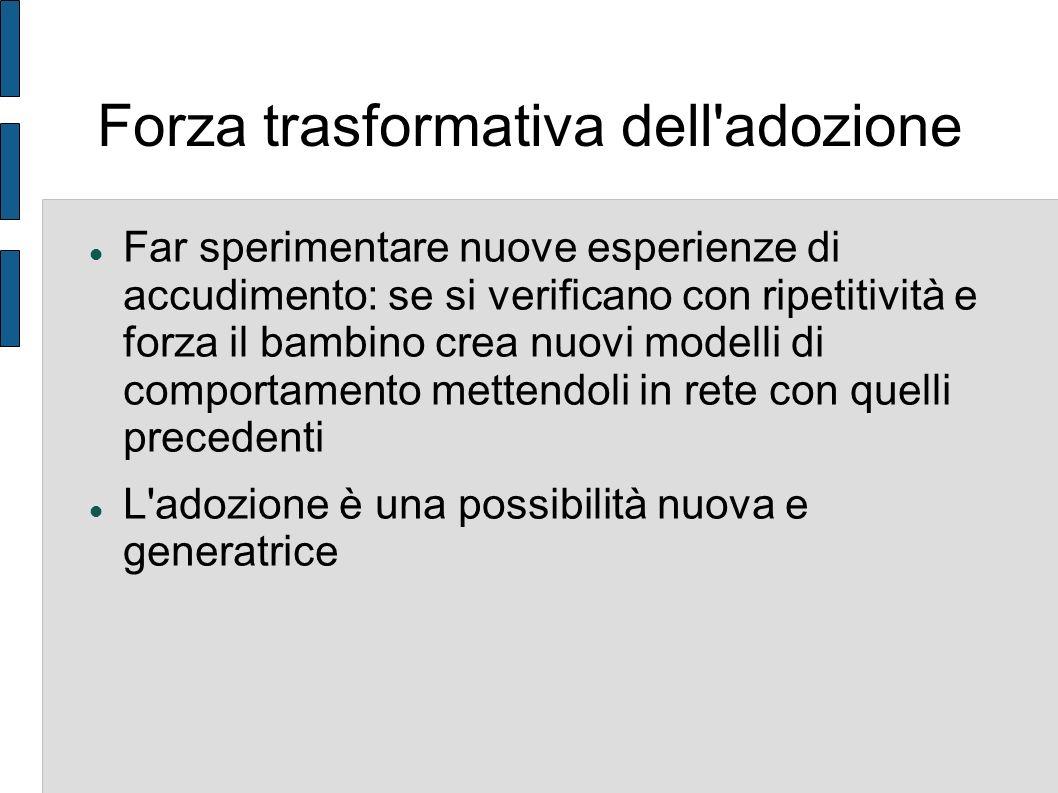 Forza trasformativa dell'adozione Far sperimentare nuove esperienze di accudimento: se si verificano con ripetitività e forza il bambino crea nuovi mo