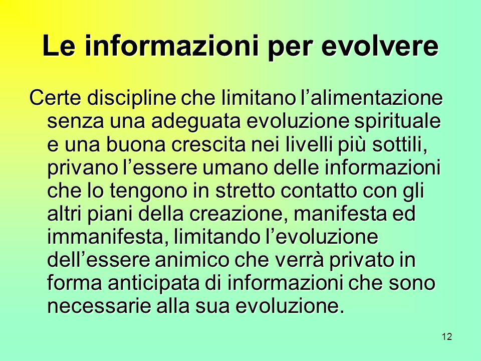 12 Le informazioni per evolvere Certe discipline che limitano lalimentazione senza una adeguata evoluzione spirituale e una buona crescita nei livelli